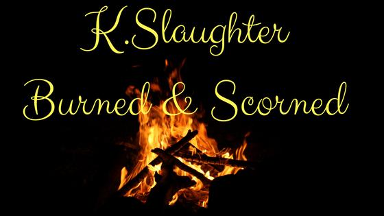 Burned and Scorned